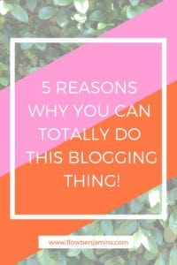 Five Reasons Why You Can Totally Do This Blogging Thing
